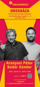 Dumaszínház: Aranyosi Péter és Badár Sándor @ Petőfi Művelődési Központ